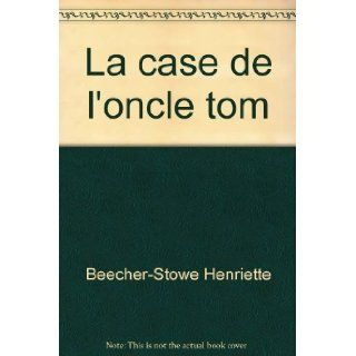 La case de l'oncle tom: Beecher Stowe Henriette: Books