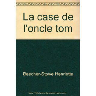 La case de l'oncle tom: Beecher Stowe Henriette: Books