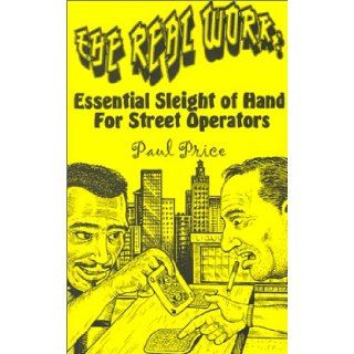 The Real Work: Essential Sleight of Hand for Street Operators: Paul Price: 9781559502153: Books