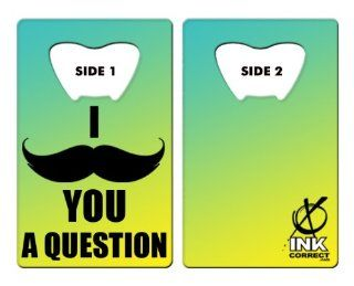Designed Credit Card Size Bottle Opener: Mustache You a Question + Choose Color + Spinner Ring + Add your name or line of text FREE! : Other Products : Everything Else