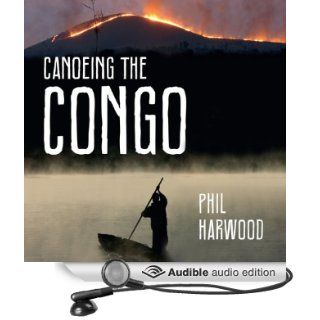 Canoeing The Congo: First Source to Sea Descent of the Congo River (Audible Audio Edition): Phil Harwood, Gareth Armstrong: Books