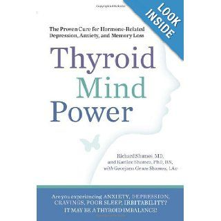 Thyroid Mind Power: The Proven Cure for Hormone Related Depression, Anxiety, and Memory Loss: Richard Shames, Karilee Shames, Georjana Grace Shames: 8601401014645: Books