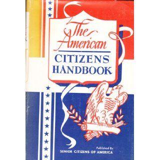 The American Citizens Handbook : Special 4 H Club Edition: Senior Citizens of America: Books