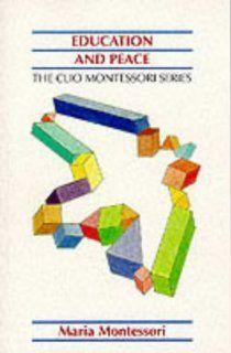 Education And Peace (Clio Montessori) (9781851091683) Maria Montessori Books