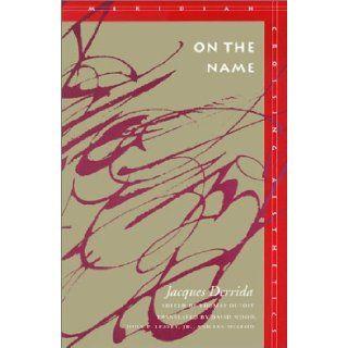 On the Name (Meridian: Crossing Aesthetics): Jacques Derrida, Thomas Dutoit, David Wood: 9780804725552: Books