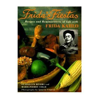Frida's Fiestas: Recipes & Remniscences of Life with Frida Kahlo (Hardback)   Common: By (author) Marie Pierre Colle By (author) Eric Trautmann: 0884279787714: Books