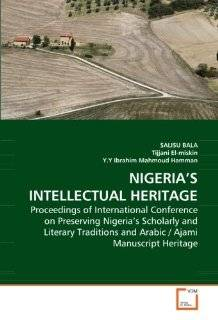 NIGERIA'S INTELLECTUAL HERITAGE: Proceedings of International Conference on Preserving Nigeria's Scholarly and Literary Traditions and Arabic / Ajami Manuscript Heritage: 9783639218312: Social Science Books @
