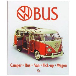 Vw Bus: Camper, Bus, Van, Pick Up, Wagon: Malcolm Bobbitt: 9781874105749: Books
