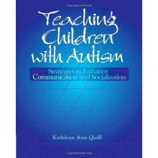 By Kathleen Ann Quill   Teaching Children with Autism: Strategies to Enhance Communication and Socialization: 1st (first) Edition: Quill Kathleen Ann Quill: 8580000683004: Books