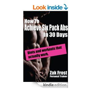 How To Achieve Six Pack Abs In 30 Days: Diets and workouts that actually work!   Kindle edition by Zak Frost. Health, Fitness & Dieting Kindle eBooks @ .