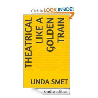 Theatrical Like A Golden Train eBook Linda Smet, Also known as Linda Samet Kindle Store