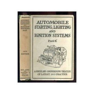 AUTOMOBILE STARTING LIGHTING AND IGNITION SYSTEM: ELEMENTARY PRINCIPAL, PRACTICAL APPLICATION, WIRING DIAGRAMS AND REPAIR HINTS A Complete Exposition Explaining all Forms of Electrical Ignition System in Use with Internal Combustion Engines all Types Also