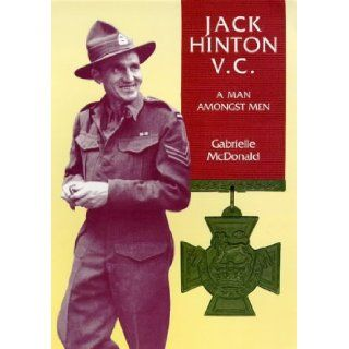 Jack Hinton VC: a Man Amongst Men: Gabrielle McDonald: 9780908990436: Books