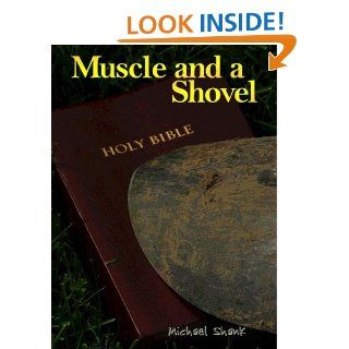 Muscle and a Shovel 5th Edition (Includes New Epilogue Randall's Secret) eBook Michael Shank, Jamie Parker Kindle Store