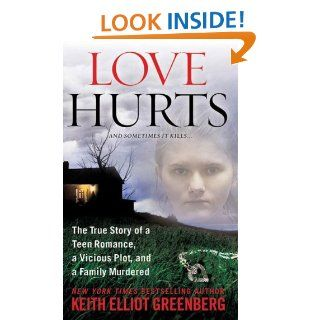 Love Hurts The True Story of a Teen Romance, a Vicious Plot, and a Family Murdered (St. Martin's True Crime Library) eBook Keith Elliot Greenberg Kindle Store