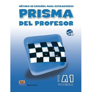 Prisma Del Profesor A1 Comienza/ Teacher's Prisma A1 Begins: Metodo De Espanol Para Extranjeros / Methods of Spanish for Foreigners (Spanish Edition): Equipo Prisma: 9788495986023: Books
