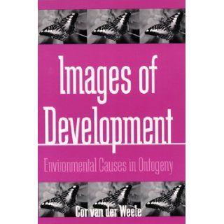 Images of Development Environmental Causes in Ontogeny (S U N Y Series in Philosophy and Biology) Cor Van Der Weele 9780791440452 Books