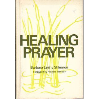 Healing Prayer: Barbara Leahy Shlemon, Francis MacNutt: 9780877931089: Books