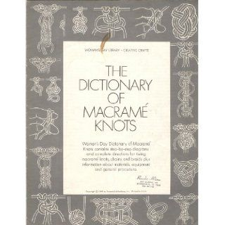 The Dictionary of Macrame Knots : Contains Step by step Diagrams and Complete Directions for Tieing Macrame Knots, Chains and Braids Plus Information About Materials, Equipment and General Procedure: Woman's Day Library: Books