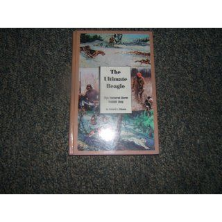 The Ultimate Beagle: The Natural Born Rabbit Dog: Robert Lee Mason: 9780940269149: Books