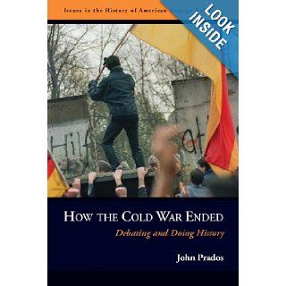 How the Cold War Ended Debating and Doing History (Issues in the History of American Foreign Relations) John Prados 9781597971751 Books