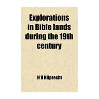 Explorations in Bible Land During the 19th Century H. V. Hilprecht 9781593331160 Books