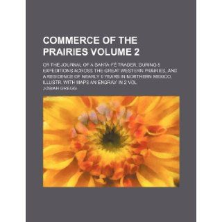 Commerce of the prairies Volume 2 ; Or the journal of a Santa F� trader, during 8 expeditions across the great Western prairies, and a residence ofIllustr. with maps an engrav. In 2 vol Josiah Gregg 9781231312421 Books