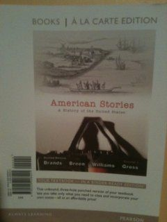 American Stories A History of the United States, Volume 1, Books a la Carte Edition (2nd Edition) (9780205206421) H. W. Brands, T. H. Breen, R. Hal Williams, Ariela J. Gross Books