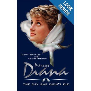Princess Diana the Day She Didn T Die. a Novel. (Part 1 of the Diana Series): Heath Samples: 9781908596789: Books