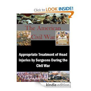 Appropriate Treatment of Head Injuries by Surgeons During the Civil War (The American Civil War Book 1) eBook William  White, U.S. Army Command and General Staff College, Kurtis Toppert Kindle Store
