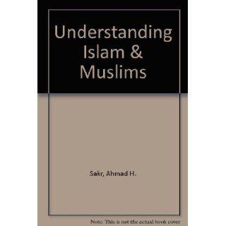 Understanding Islam & Muslims: Ahmad H. Sakr: Books
