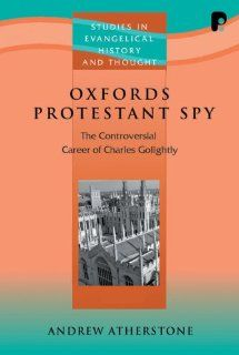 Oxfords Protestant Spy (Studies in Evangelical History and Thought) (Studies in Evangelical History and Thought) (9781842273647) Andrew Atherstone Books