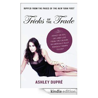 Tricks of the Trade Advice on Sex, Love and Lust from the Column by America's Most Famous Former Escort   Kindle edition by Ashley Dupre. Health, Fitness & Dieting Kindle eBooks @ .