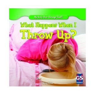 What Happens When I Throw Up? (My Body Does Strange Stuff! (Gareth Stevens)): Greg Roza: 9781433993527: Books