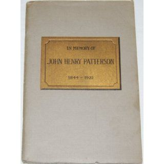 In Memory of John Henry Patterson 1844   1922 Biography Given to Employees: NCR   National Cash Register Company: Books