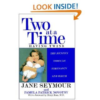 Two at a Time: Having Twins: The Journey Through Pregnancy and Birth: Sheryl Ross, Jane Seymour, Pamela Patrick Novotny: 0978067103678: Books