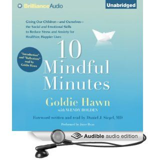 10 Mindful Minutes Giving Our Children the Social and Emotional Skills to Lead Smarter, Healthier, and Happier Lives (Audible Audio Edition) Goldie Hawn, Joyce Bean, Daniel J. Siegel Books