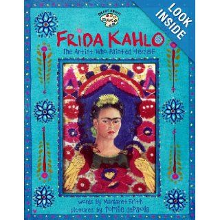 Frida Kahlo The Artist Who Painted Herself (Turtleback School & Library Binding Edition) Margaret Frith, Tomie De Paola 9780613682374 Books