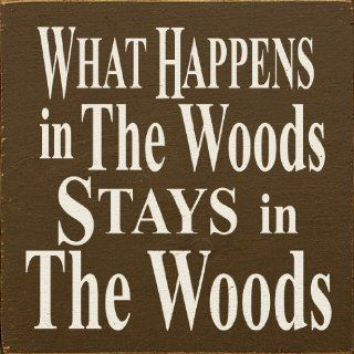 What Happens In The Woods Stays In The Woods Wooden Sign   Decorative Signs
