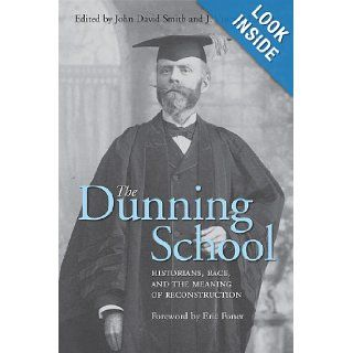 The Dunning School: Historians, Race, and the Meaning of Reconstruction: John David Smith, J. Vincent Lowery, Eric Foner: 9780813142258: Books
