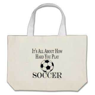 Funny Soccer Futbol Its All About How Hard You Pla Bag