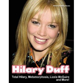 Hilary Duff Total Hilary, Metamorphosis, Lizzie McGuireand More Mary Boone 9781572436251 Books