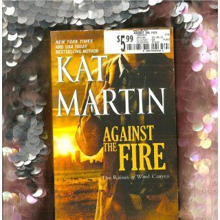 Against the Fire (The Raines of Wind Canyon) Kat Martin 9780778329305 Books