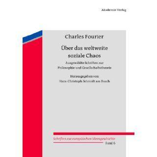 �œber das weltweite soziale Chaos: Herausgegeben von Hans Christoph Schmidt am Busch: Charles Fourier: 9783050049144: Books