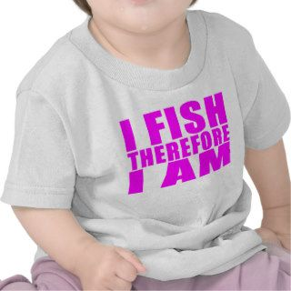 Funny Girl Fishing Quotes   I Fish Therefore I am Tshirt