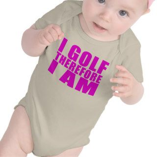 Funny Girl Golfers Quotes   I Golf therefore I am T shirt