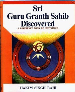 Sri Guru Granth Sahib Discovered: A Reference Book of Quotations (9788120816138): Hakim Singh Rahi: Books