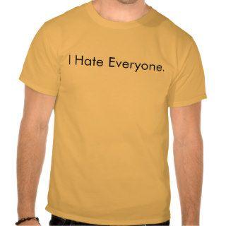 I Hate Everyone. Tee Shirts