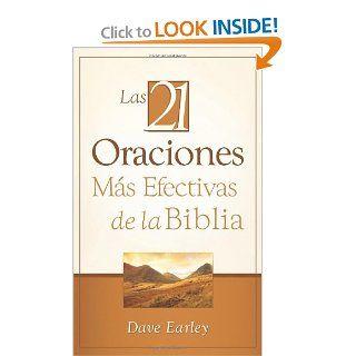 Las 21 Oraciones Mas Efectivas DE La Biblia (Spanish Edition): Dave Earley: 9781602608733: Books