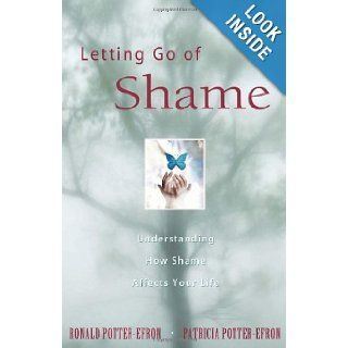 Letting Go of Shame: Understanding How Shame Affects Your Life: Ronald Potter Efron, Patricia Potter Efron: 9780894866357: Books